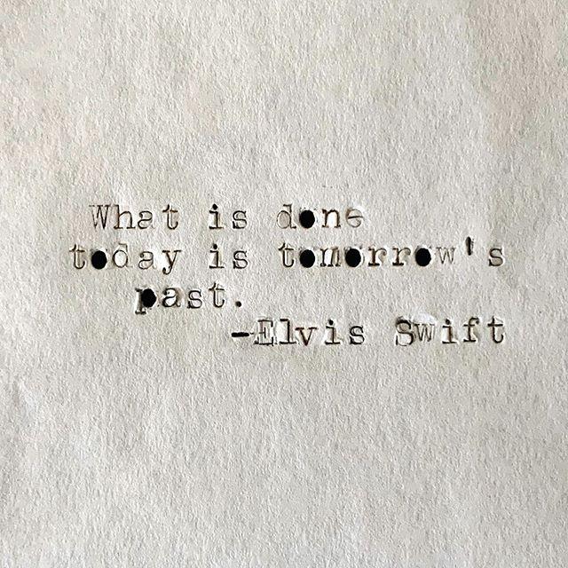 What is done today is tomorrow's past. - Elvis Swift #quoteoftheweek #elvisswiftquote #elvisswiftdrygoods #typewrittenquotes #lcsmith #lcsmithandcorona #naplesfl #naplesart